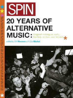 Spin: 20 Years of Alternative Music: Original Writing on Rock, Hip-Hop, Techno, and Beyond