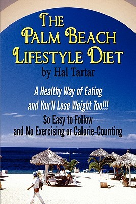 The Palm Beach Lifestyle Diet: A Healthy Way of Eating and You'll Lose Weight Too!!!: So Easy to Follow and No Exercising or Calorie-Counting