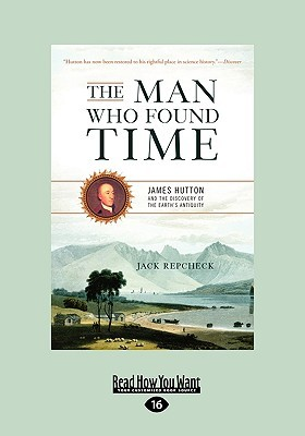 The Man Who Found Time: James Hutton and the Discovery of the Earth's Intiquity