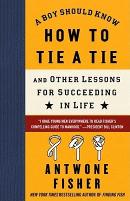 A boy should know how to tie a tie: and other lessons for succeeding in life by Antwone Quenton Fisher