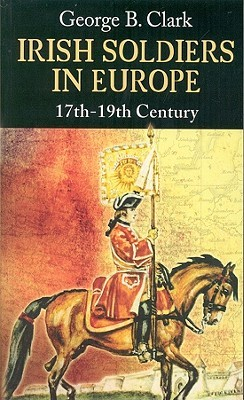 Irish Soldiers in Europe: 17th-19th Century