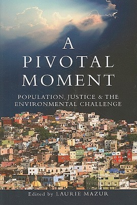 A pivotal moment: population, justice, and the environmental challenge par Laurie Ann Mazur