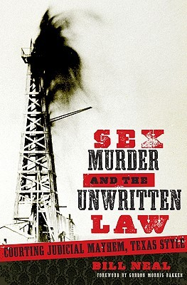 Sex, Murder, and the Unwritten Law: Courting Judicial Mayhem, Texas Style