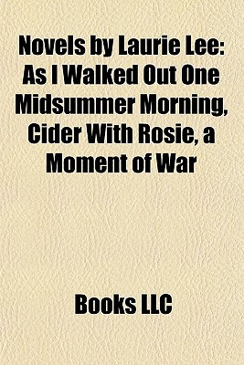 Novels by Laurie Lee: As I Walked Out One Midsummer Morning, Cider With Rosie, a Moment of War