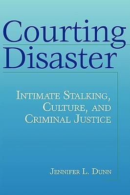 Courting Disaster: Intimate Stalking, Culture, and Criminal Justice