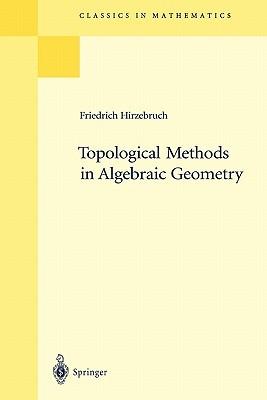 Topological Methods In Algebraic Geometry (Classics In Mathematics)