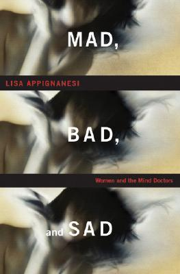 Mad bad and sad women and the mind doctors by lisa appignanesi 2225821 fandeluxe Image collections