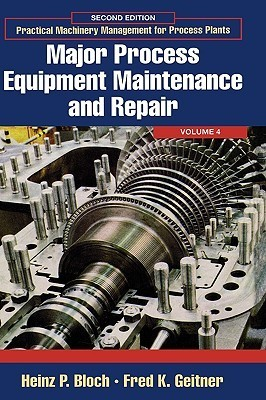 Major Process Equipment Maintenance and Repair (Practical Machinery Management for Process Plants, Volume 4)