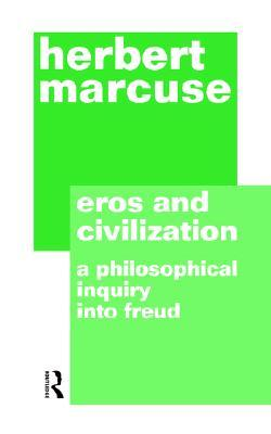 Eros and Civilization: A Philosophical Inquiry into Freud