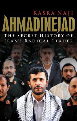 Ahmadinejad: The Secret History of Iran's Radical Leader