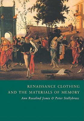 Renaissance Clothing and the Materials of Memory by Ann Rosalind Jones