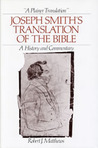 A Plainer Translation: Joseph Smith's Translation Of The Bible: A History and Commentary