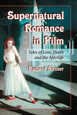 Supernatural Romance in Film: Tales of Love, Death and the Afterlife