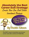Absolutely the Best Career Exit Strategy: Create Your Own Real Estate Investment Business