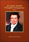 Joseph Smith Fought Polygamy: How Men Nearest the Prophet Attached Polygamy to His Name in Order to Justify Their Own Polygamous Crimes