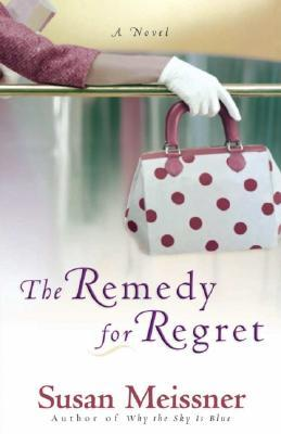 The Remedy for Regret by Susan Meissner