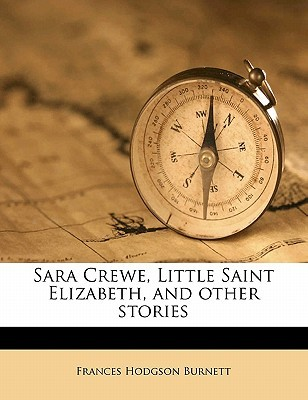 Sara Crewe, Little Saint Elizabeth, and Other Stories