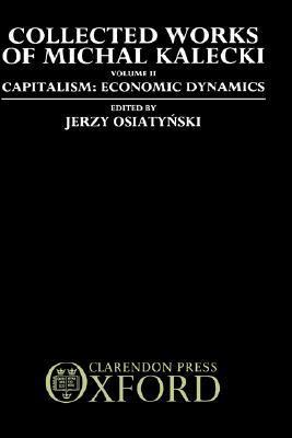 Collected Works of Michal Kalecki: Volume II: Capitalism: Economic Dynamics