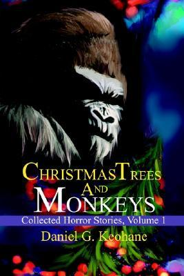 Christmas Trees and Monkeys: Collected Horror Stories, Volume 1