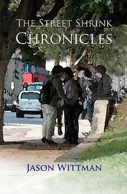 The Street Shrink Chronicles by Jason Wittman M. P. S.