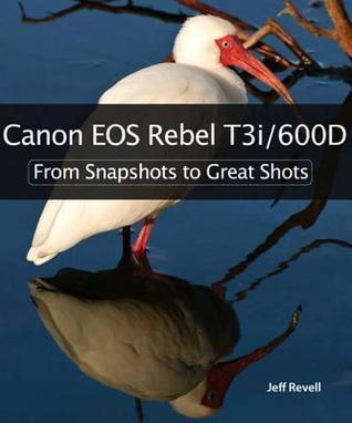 Canon EOS Rebel T3i/600D: From Snapshots to Great Shots