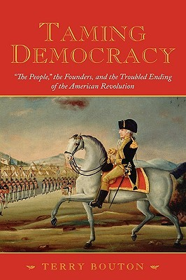 Taming Democracy by Terry Bouton