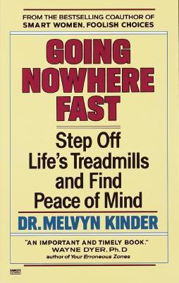Going Nowhere Fast: Step Off Life's Treadmills and Find Peace of Mind