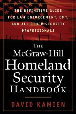 The McGraw-Hill Homeland Security Handbook: The Definitive Guide for Law Enforcement, EMT, and All Other Security Professionals Security Professionals FB2 MOBI EPUB 978-0071446655