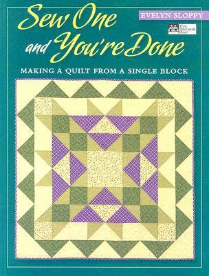 Sew One and You're Done: Making a Quilt from a Single Block Print on Demand Edition
