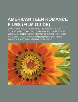American Teen Romance Films: Boyz N the Hood, Dirty Dancing, Atl, a Walk to Remember, Romeo + Juliet, Drumline, 10 Things I Hate About You
