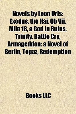 Novels by Leon Uris: Exodus, the Haj, Qb Vii, Mila 18, a God in Ruins, Trinity, Battle Cry, Armageddon: a Novel of Berlin, Topaz, Redemption