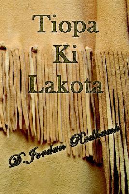 Tiopa Ki Lakota by D. Jordan Redhawk