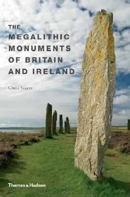 The Megalithic Monuments of Britain & Ireland by Christopher Scarre
