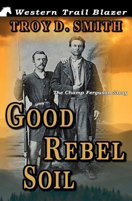 Good Rebel Soil: The Champ Ferguson Story