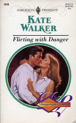 Flirting With Danger (Dangerous Liaisons) (Harlequin Presents, No 1818)