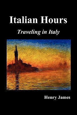 Italian Hours: Traveling in Italy with Henry James