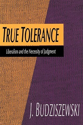 True Tolerance: Liberalism and the Necessity of Judgment