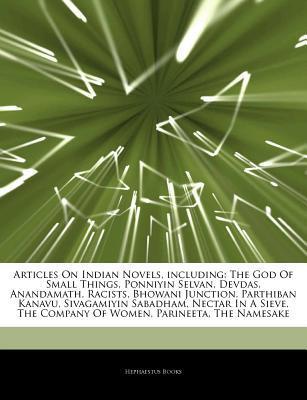 Articles on Indian Novels, Including: The God of Small Things, Ponniyin Selvan, Devdas, Anandamath, Racists, Bhowani Junction, Parthiban Kanavu, Sivagamiyin Sabadham, Nectar in a Sieve, the Company of Women, Parineeta, the Namesake