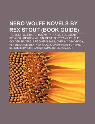 Nero Wolfe Novels by Rex Stout (Book Guide): The Doorbell Rang, Too Many Cooks, the Silent Speaker, and Be a Villain, in the Best Families