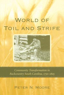 World of Toil and Strife: Community Transformation in Backcountry South Carolina, 1750-1805