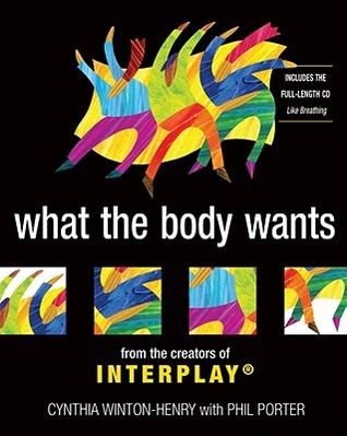 What the Body Wants: From the Creators of Interplay por Cynthia Winton-Henry DJVU FB2 EPUB