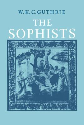 A History of Greek Philosophy 3: The Fifth Century Enlightenment, Part 1, The Sophists(A History of Greek Philosophy 3 Part 1)