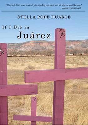 If I Die in Juárez by Stella Pope Duarte