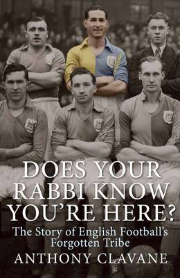 Does Your Rabbi Know You're Here?: The Story of English Football's Forgotten Tribe
