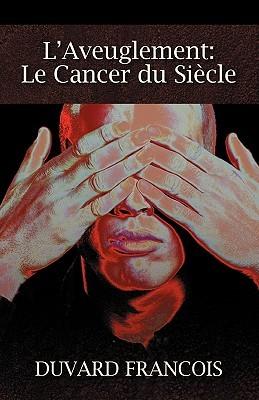 L'Aveuglement: Le Cancer Du Siecle: Un Aveugle Progessiste