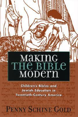 Making the Bible Modern: Children's Bibles and Jewish Education in Twentieth-Century America