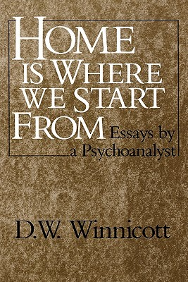 Home Is Where We Start from by D.W. Winnicott