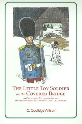 The Little Toy Soldier on the Covered Bridge: A Christmas Encounter in the Miniature New England Village of Duxbury