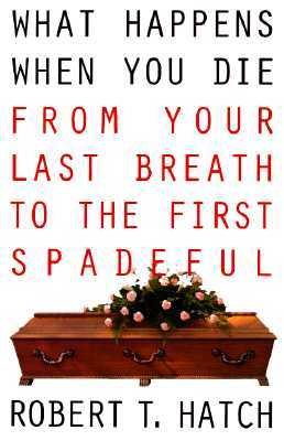 What Happens When You Die: From Your Last Breath to the First Spadeful