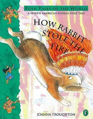 how-rabbit-stole-the-fire-a-north-american-indian-folk-tale
